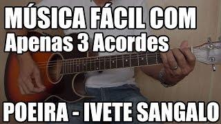 Poeira - Ivete Sangalo (música fácil no violão - apenas 3 acordes)