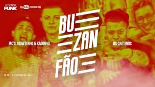 🔴Os Cretinos e MCs Jhowzinho e Kadinho - Buzanfão (DJ Bruninho Beat)
