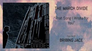 The March Divide - That Song I Wrote for You (Stream)