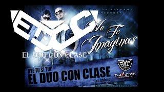 El Duo Con Clase [EDCC] - No Te Imaginas [Canción Oficial]