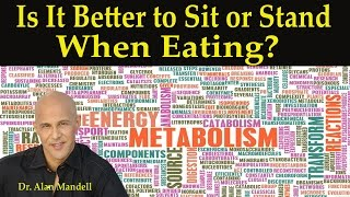 Is It Better to Sit or Stand When Eating?  Dr Mandell