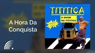 Tititica - A Hora Da Conquista - O Show Do Tititica