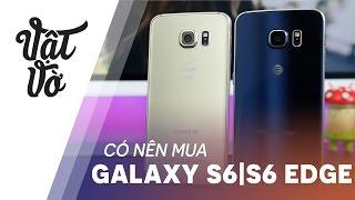 Vật Vờ| 2017 rồi có nên mua Galaxy S6/S6 Edge nữa không???