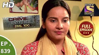 Crime Patrol Dial 100 - Ep 839 - Full Episode - 9th August, 2018 width=