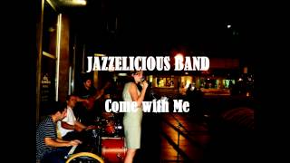 Jazzelicious Band - Come with Me