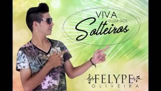 Felype Oliveira - Viva o dia dos Solteiros