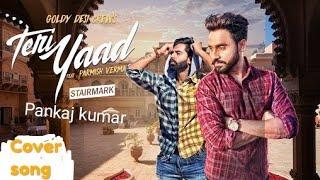 Teri Yad Ft Pankaj Kumar | Latest Punjabi Song 2018 | Cover song