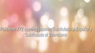 Pokémon XYZ Opening COMPLETO japonés Sub. Español y Sub. Valenciano