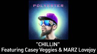 """Polyester - """"Chillin"""" (feat. Marz Lovejoy & Casey Veggies) [Official Audio]"""