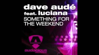 Dave Audé ft. Luciana - Something For The Weekend (Radio Edit)