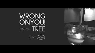 WRONGONYOU! - Tree (live)