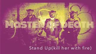 Master of Death - Stand Up (kill her with fire)