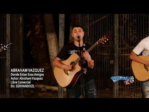 Donde Estan Esos Amigos de Abraham Vazquez Letra y Video