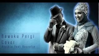 Audio | Bawaku Pergi (Cover) | Asyikin feat. Razzalie