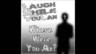 "Laugh While You Can - ""Where Were You At?"" Ft. MK Menace"