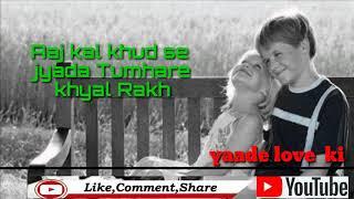 love Aaj kal  khud se jyada Tumhara khyal Rakhte hai