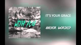 """Anchor Worship - """"It's Your Grace"""""""