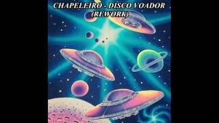 CHAPELEIRO -  DISCO VOADOR (REWORK)