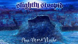 One More Night - Slightly Stoopid (Audio)