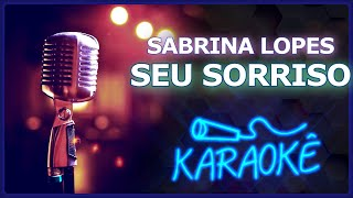 🎤 KARAOKÊ - Seu Sorriso - Sabrina Lopes