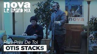 Otis Stacks | Live de Plus Près de toi