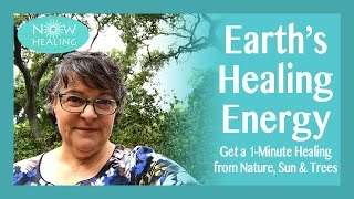 Earth's Healing Energy: Get a 1-Minute Healing from Nature, Sun & Trees
