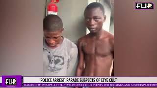 POLICE ARREST, PARADE SUSPECTS OF EIYE CULT