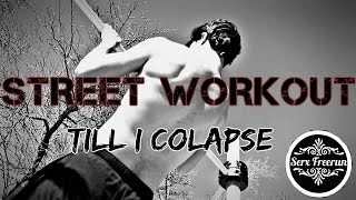 STREET WORKOUT TILL I COLLAPSE.