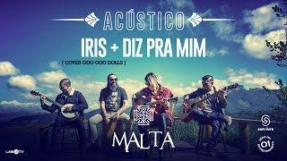 Malta - Iris (Cover Goo Goo Dolls) - Diz pra mim (Acústico)