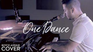 One Dance – Drake feat. Kyla & Wizkid (Boyce Avenue piano acoustic cover) on Spotify & iTunes
