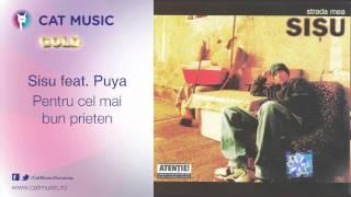 Sisu feat. Puya - Pentru cel mai bun prieten