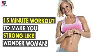 15 Minute Workout To Make You Strong Like Wonder Woman!    Health Sutra - Best Health Tips