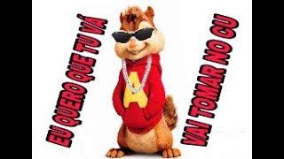 Alvin e os Esquilos Cantando - Eu quero que tu vá, Vai tomar no cu