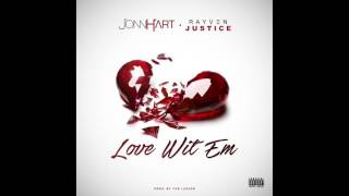 Jonn Hart x Rayven Justice - Love Wit Em (Prod. The Legion)