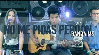 No Me Pidas Perdón / Banda MS / COVER / @GrissRom ft @NovaMusic3