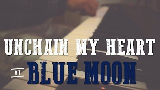 Unchain My Heart - Blue Moon (Live Session)