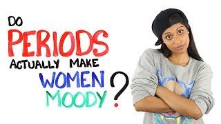 Do Periods Actually Make Women Moody? Ft. iiSuperwomanii