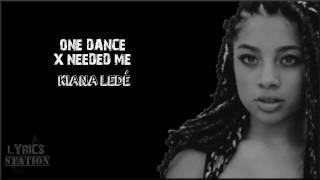 Lyrics: Kiana Ledé  - One Dance | Needed Me