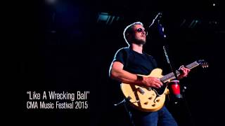 Eric Church - Like A Wrecking Ball at CMA fest 2015