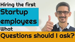 Hiring the first STARTUP employees, What questions should I ask?