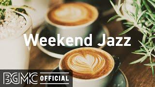 Weekend Jazz: Soft Instrumental Jazz Music - Smooth Jazz for Lazy Weekend