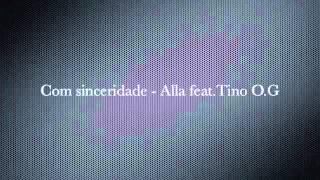 Alla feat.Tino O.G - Com sinceridade_-_2013