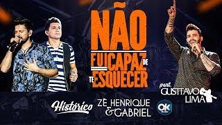 Zé Henrique & Gabriel (Part. Gusttavo Lima) - Não Fui Capaz De Te Esquecer - DVD Histórico