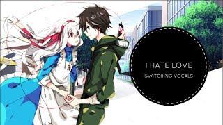 ▶Nightcore →✘I Hate Love✘ (Switching Vocals)