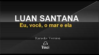 Luan Santana - Eu, você, o mar e ela #EVME Karaoke version