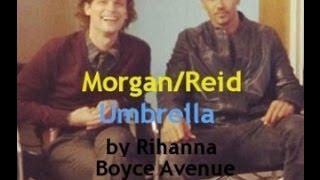 Criminal Minds - Morgan/Reid - Rihanna's Umbrella - Performed by Boyce Avenue