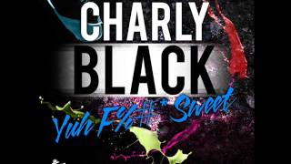 CHARLY BLACK - YUH FUCK SWEET(NOTNICERECORDS)