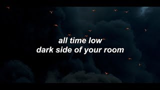 dark side of your room - all time low //lyrics