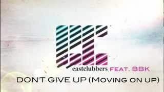 East Clubbers feat. BBK - Don't Give Up (Moving On Up)