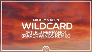 Mickey Valen - Wildcard (ft. Fili Ferraro) (Paperwings Remix)